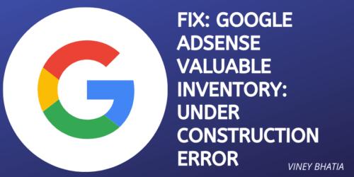 Fix Google Adsense Valuable Inventory Under Construction Error